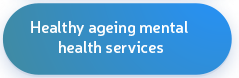 Healthy Ageing Mental Health Services